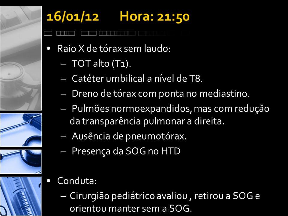 •Raio X de tórax sem laudo: – TOT alto (T1).– Catéter umbilical a nível de T8.