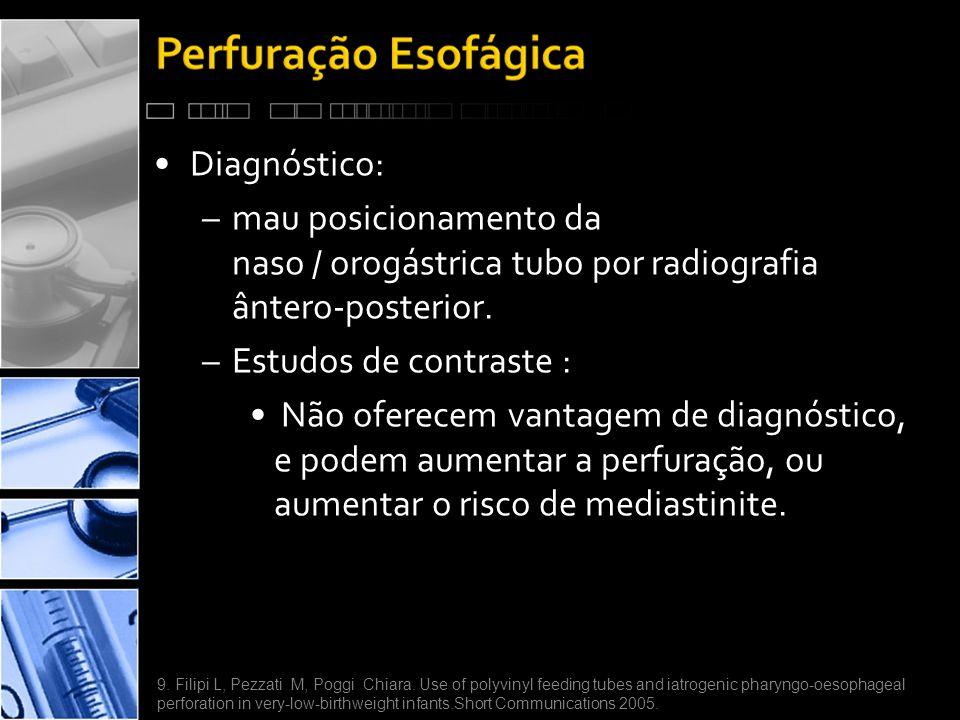 •Diagnóstico: –mau posicionamento da naso / orogástrica tubo por radiografia ântero-posterior.