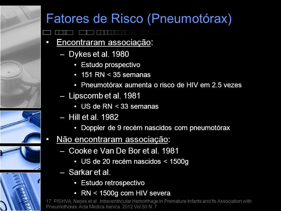 Fatores de Risco (Pneumotórax) •Encontraram associação : –Dykes et al.