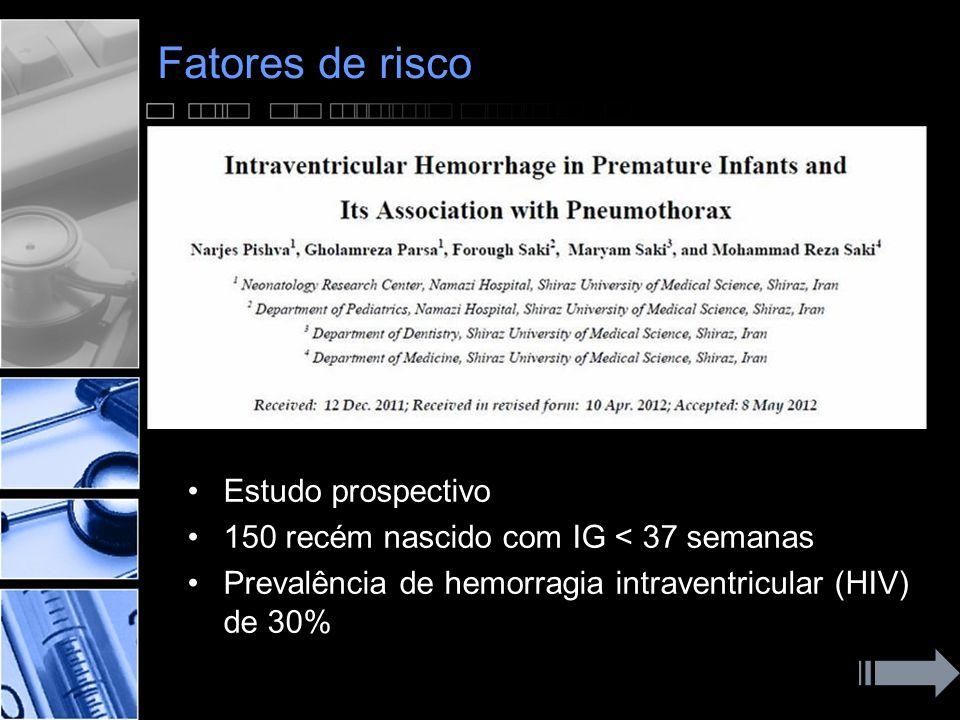 Fatores de risco •Estudo prospectivo •150 recém nascido com IG < 37 semanas •Prevalência de hemorragia intraventricular (HIV) de 30%