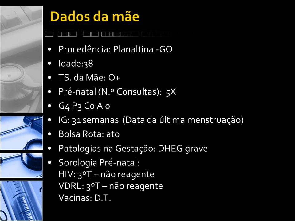 •Procedência: Planaltina -GO •Idade:38 •TS.