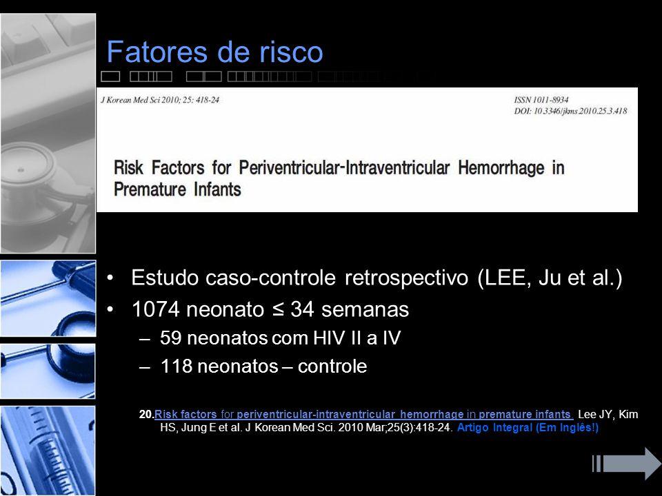Fatores de risco •Estudo caso-controle retrospectivo (LEE, Ju et al.) •1074 neonato ≤ 34 semanas –59 neonatos com HIV II a IV –118 neonatos – controle 20.Risk factors for periventricular-intraventricular hemorrhage in premature infants.