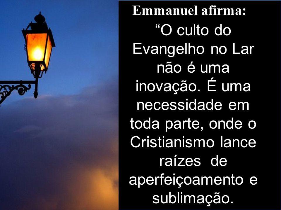 """Emmanuel afirma: """"O culto do Evangelho no Lar não é uma inovação. É uma necessidade em toda parte, onde o Cristianismo lance raízes de aperfeiçoamento"""