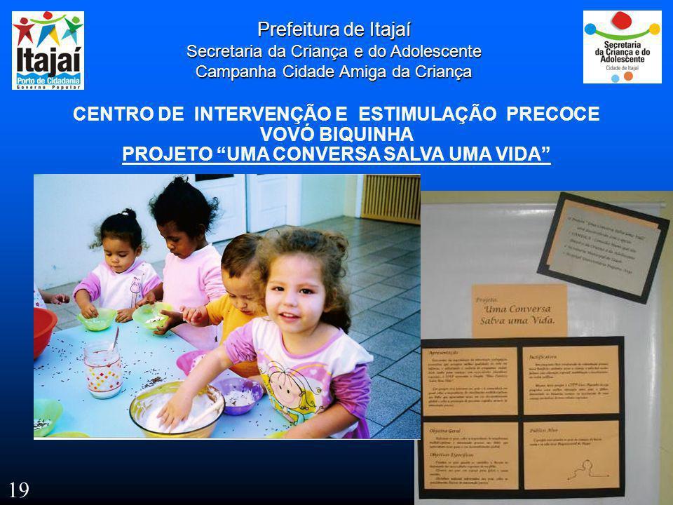 Prefeitura de Itajaí Secretaria da Criança e do Adolescente Campanha Cidade Amiga da Criança CENTRO DE INTERVENÇÃO E ESTIMULAÇÃO PRECOCE VOVÓ BIQUINHA