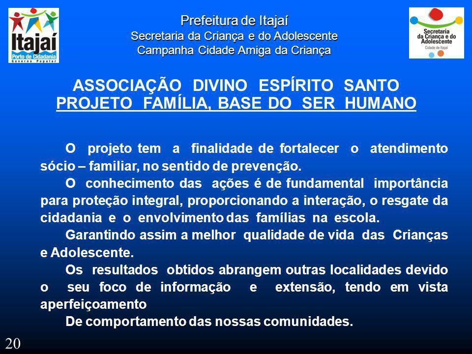 Prefeitura de Itajaí Secretaria da Criança e do Adolescente Campanha Cidade Amiga da Criança ASSOCIAÇÃO DIVINO ESPÍRITO SANTO PROJETO FAMÍLIA, BASE DO