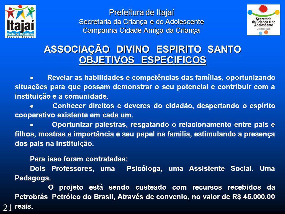 Prefeitura de Itajaí Secretaria da Criança e do Adolescente Campanha Cidade Amiga da Criança ASSOCIAÇÃO DIVINO ESPIRITO SANTO OBJETIVOS ESPECIFICOS 