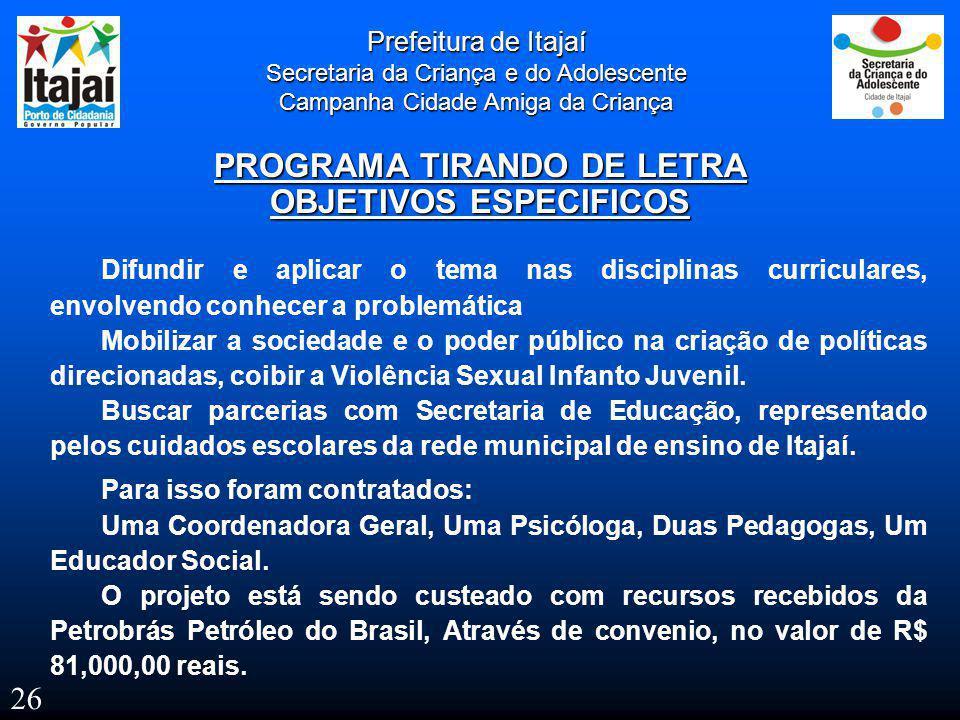 Prefeitura de Itajaí Secretaria da Criança e do Adolescente Campanha Cidade Amiga da Criança PROGRAMA TIRANDO DE LETRA OBJETIVOS ESPECIFICOS Difundir