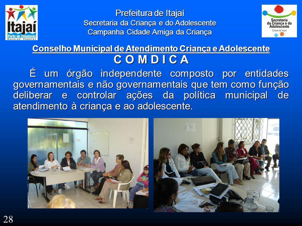 Prefeitura de Itajaí Secretaria da Criança e do Adolescente Campanha Cidade Amiga da Criança É um órgão independente composto por entidades governamen