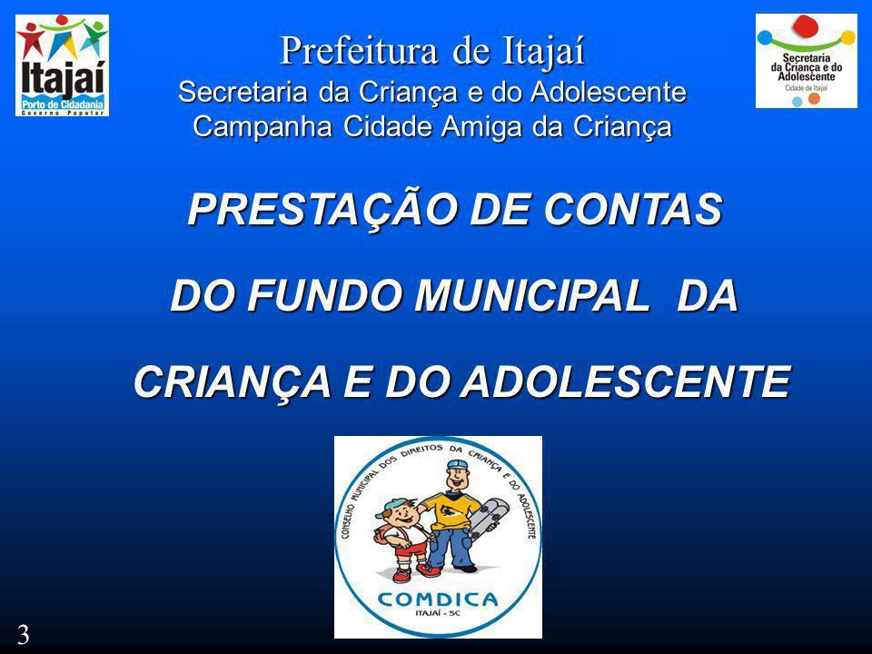 3 Prefeitura de Itajaí Secretaria da Criança e do Adolescente Campanha Cidade Amiga da Criança PRESTAÇÃO DE CONTAS DO FUNDO MUNICIPAL DA CRIANÇA E DO