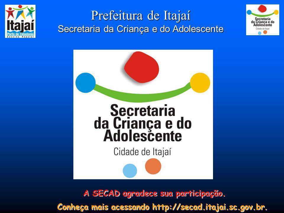 Prefeitura de Itajaí Secretaria da Criança e do Adolescente A SECAD agradece sua participação. Conheça mais acessando http://secad.itajai.sc.gov.br.