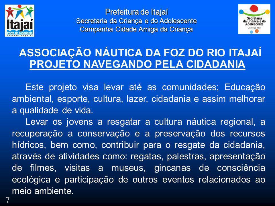 Prefeitura de Itajaí Secretaria da Criança e do Adolescente Campanha Cidade Amiga da Criança ASSOCIAÇÃO NÁUTICA DA FOZ DO RIO ITAJAÍ PROJETO NAVEGANDO