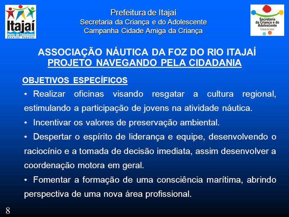 Prefeitura de Itajaí Secretaria da Criança e do Adolescente Campanha Cidade Amiga da Criança ASSOCIAÇÃO NÁUTICA DA FOZ DO RIO ITAJAÍ PROJETO NAVEGANDO PELA CIDADANIA R$ 63.000,00.