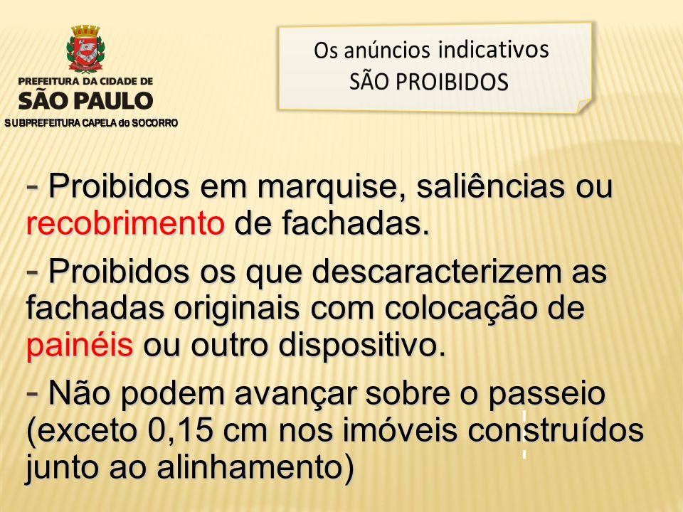 SUBPREFEITURA CAPELA do SOCORRO - Proibidos em marquise, saliências ou recobrimento de fachadas.