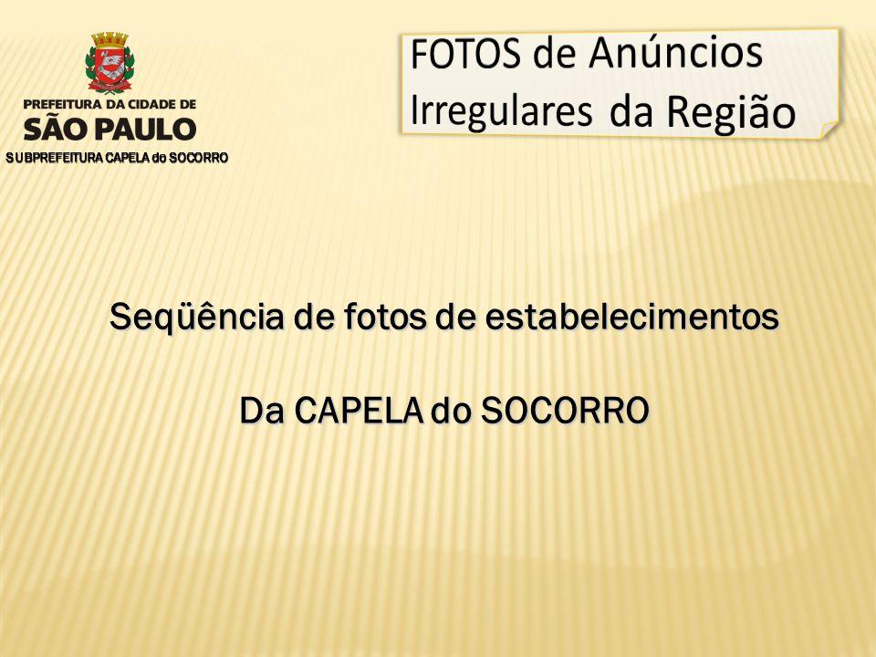 SUBPREFEITURA CAPELA do SOCORRO Seqüência de fotos de estabelecimentos Da CAPELA do SOCORRO