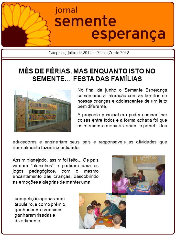 MÊS DE FÉRIAS, MAS ENQUANTO ISTO NO SEMENTE... FESTA DAS FAMÍLIAS Campinas, julho de 2012 – 3ª edição de 2012 Assim planejado, assim foi feito... Os p
