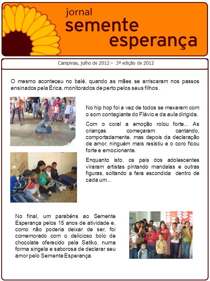 Campinas, julho de 2012 – 3ª edição de 2012 No final, um parabéns ao Semente Esperança pelos 15 anos de atividade e, como não poderia deixar de ser, f