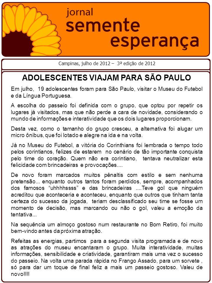 ADOLESCENTES VIAJAM PARA SÃO PAULO Em julho, 19 adolescentes foram para São Paulo, visitar o Museu do Futebol e da Língua Portuguesa. A escolha do pas