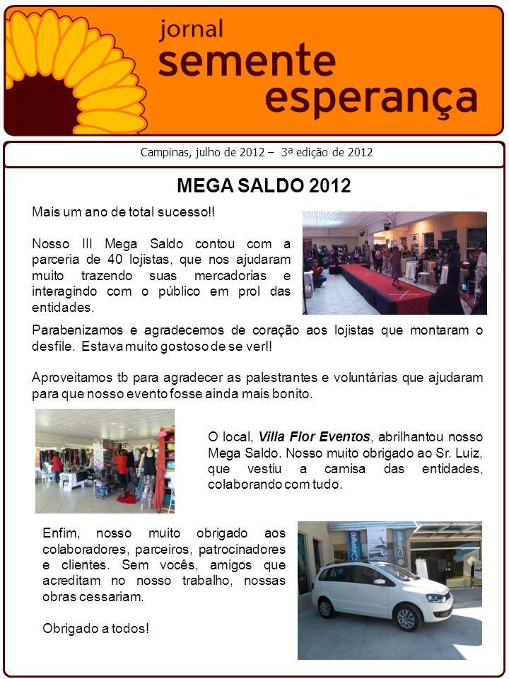 MEGA SALDO 2012 Mais um ano de total sucesso!! Nosso III Mega Saldo contou com a parceria de 40 lojistas, que nos ajudaram muito trazendo suas mercado