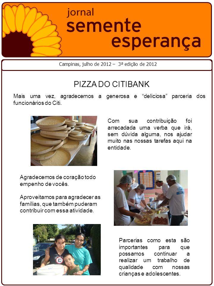 """PIZZA DO CITIBANK Campinas, julho de 2012 – 3ª edição de 2012 Mais uma vez, agradecemos a generosa e """"deliciosa"""" parceria dos funcionários do Citi. Co"""