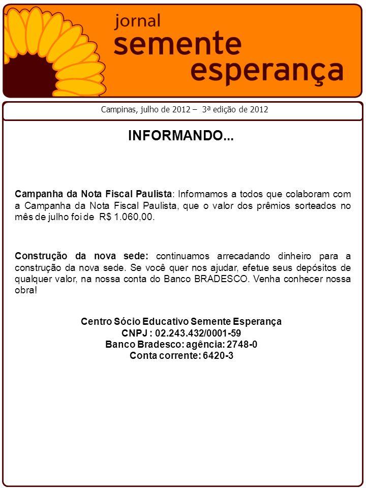 Campinas, julho de 2012 – 3ª edição de 2012 INFORMANDO... Campanha da Nota Fiscal Paulista: Informamos a todos que colaboram com a Campanha da Nota Fi