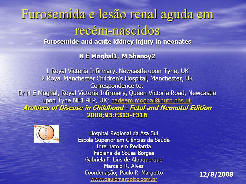 Furosemida e lesão renal aguda em recém-nascidos Furosemide and acute kidney injury in neonates N E Moghal1, M Shenoy2 1 Royal Victoria Infirmary, New