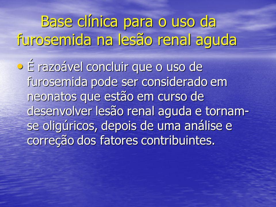Base clínica para o uso da furosemida na lesão renal aguda Base clínica para o uso da furosemida na lesão renal aguda • É razoável concluir que o uso