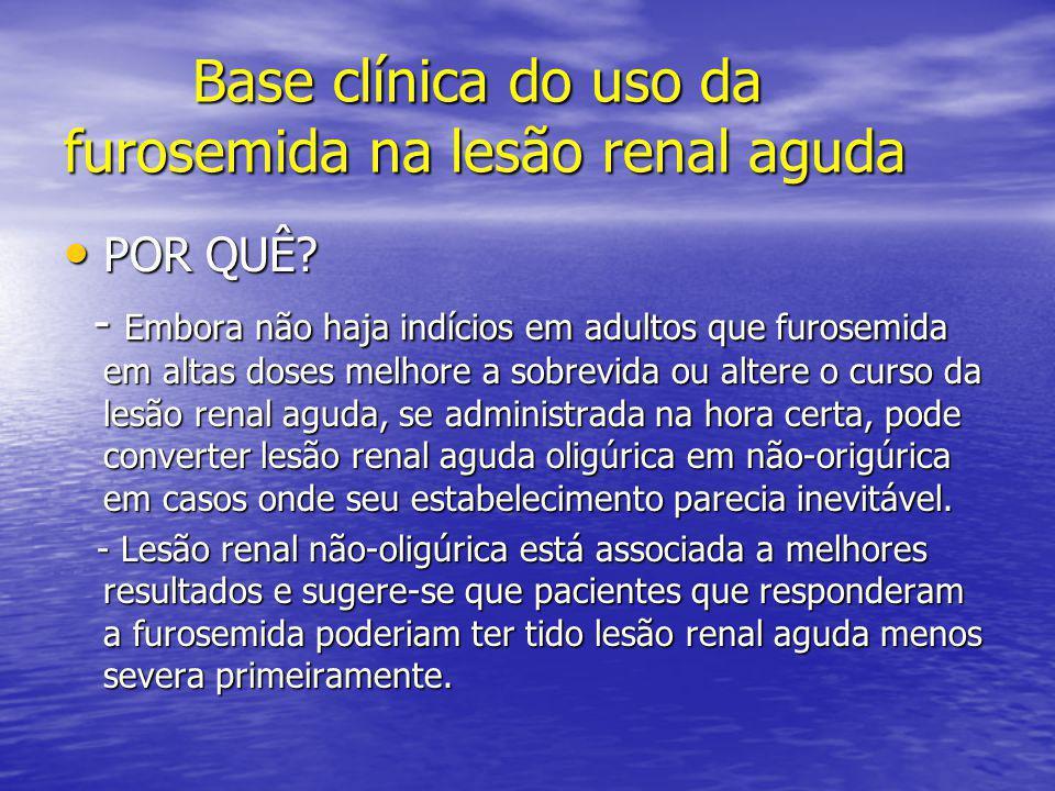 Base clínica do uso da furosemida na lesão renal aguda Base clínica do uso da furosemida na lesão renal aguda • POR QUÊ? - Embora não haja indícios em