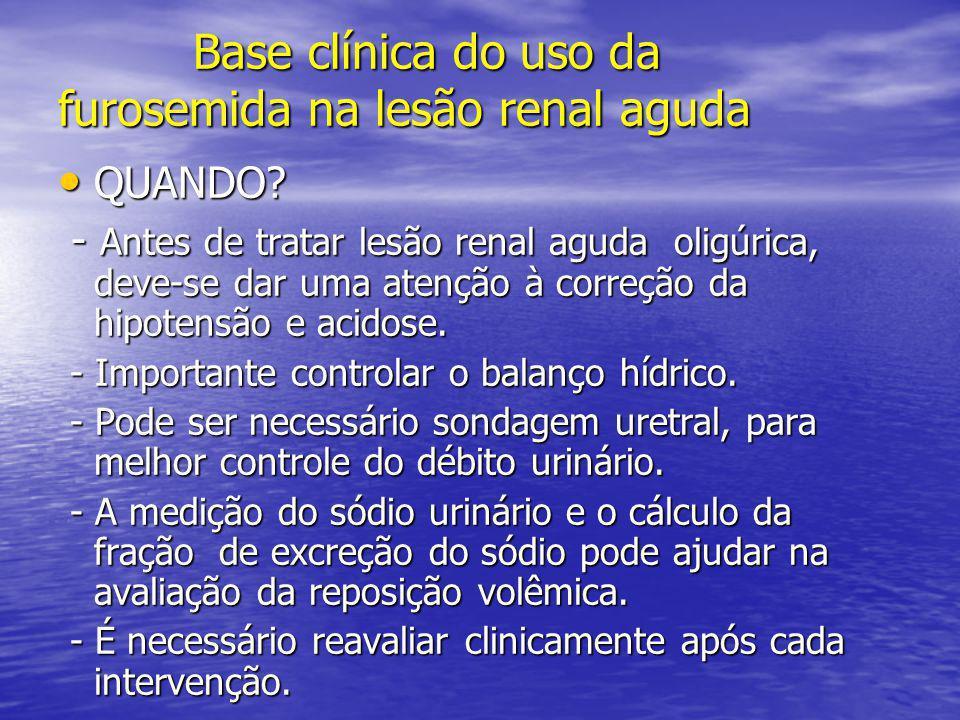 Base clínica do uso da furosemida na lesão renal aguda Base clínica do uso da furosemida na lesão renal aguda • QUANDO? - Antes de tratar lesão renal