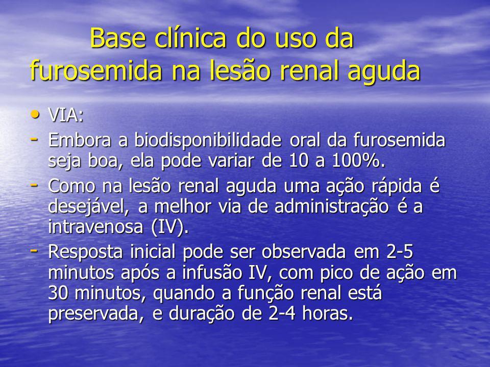 Base clínica do uso da furosemida na lesão renal aguda Base clínica do uso da furosemida na lesão renal aguda • VIA: - Embora a biodisponibilidade ora