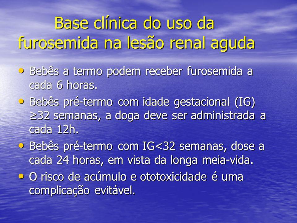 Base clínica do uso da furosemida na lesão renal aguda Base clínica do uso da furosemida na lesão renal aguda • Bebês a termo podem receber furosemida
