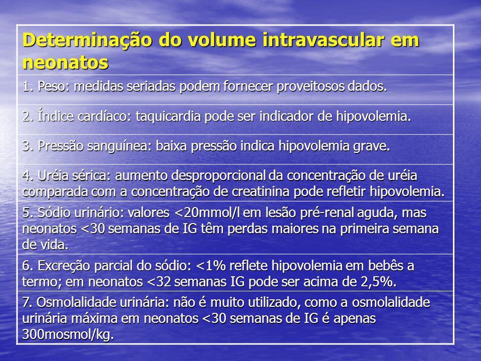 Determinação do volume intravascular em neonatos 1. Peso: medidas seriadas podem fornecer proveitosos dados. 2. Índice cardíaco: taquicardia pode ser