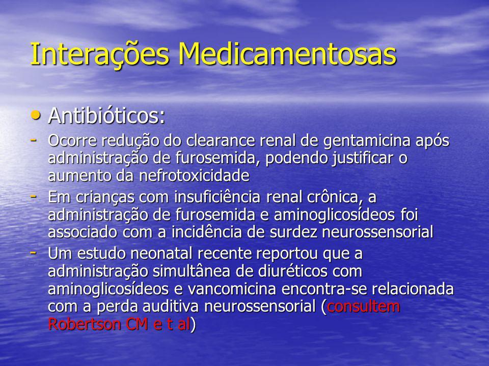 Interações Medicamentosas • Antibióticos: - Ocorre redução do clearance renal de gentamicina após administração de furosemida, podendo justificar o au