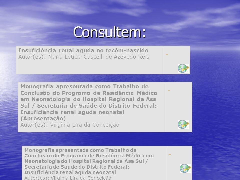 Consultem: Insuficiência renal aguda no recém-nascido Autor(es): Maria Letícia Cascelli de Azevedo Reis Monografia apresentada como Trabalho de Conclu