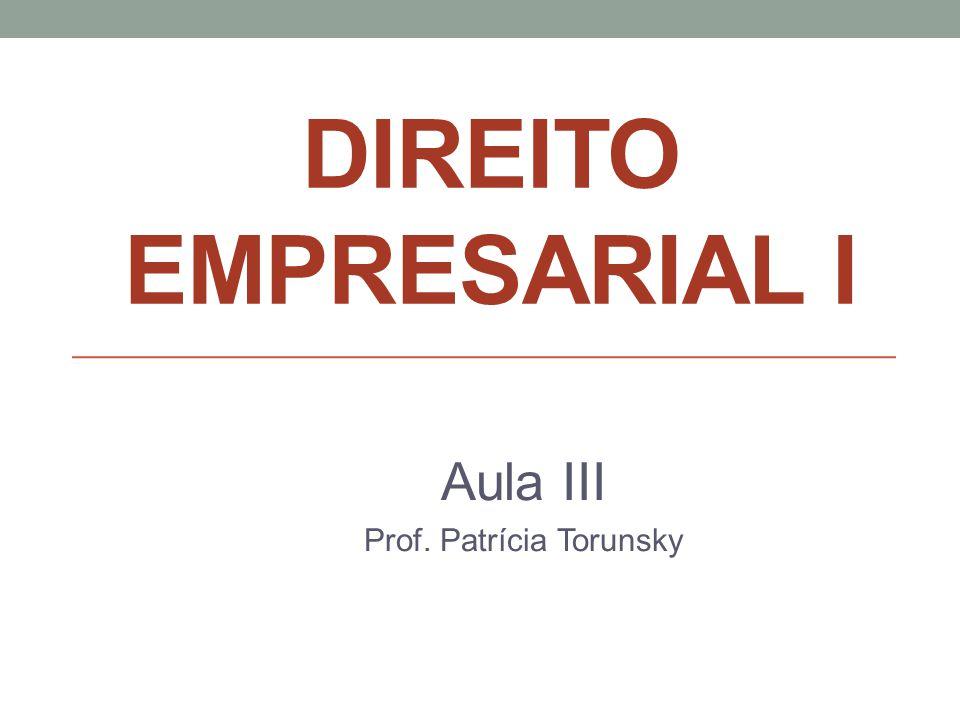 DIREITO EMPRESARIAL I Aula III Prof. Patrícia Torunsky