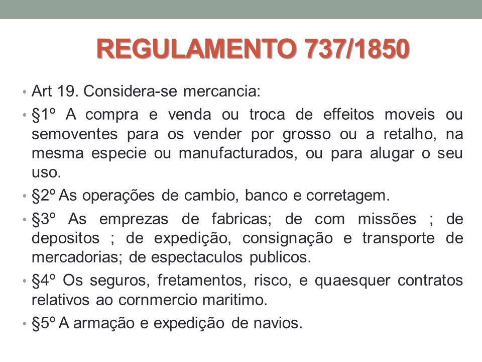 REGULAMENTO 737/1850 • Art 19. Considera-se mercancia: • §1º A compra e venda ou troca de effeitos moveis ou semoventes para os vender por grosso ou a