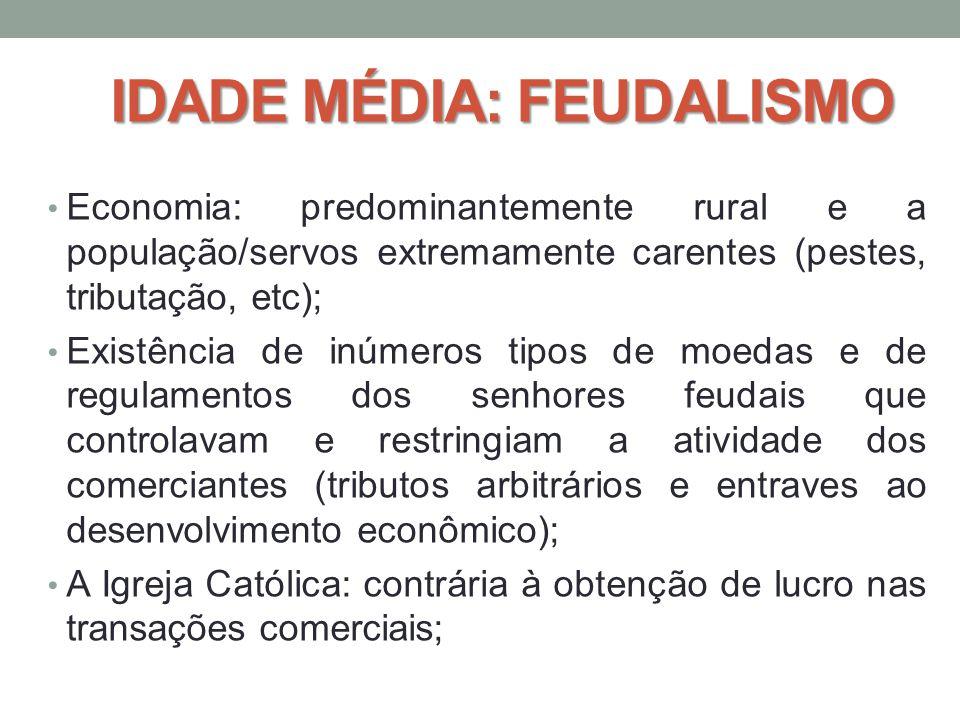IDADE MÉDIA: FEUDALISMO • Economia: predominantemente rural e a população/servos extremamente carentes (pestes, tributação, etc); • Existência de inúm