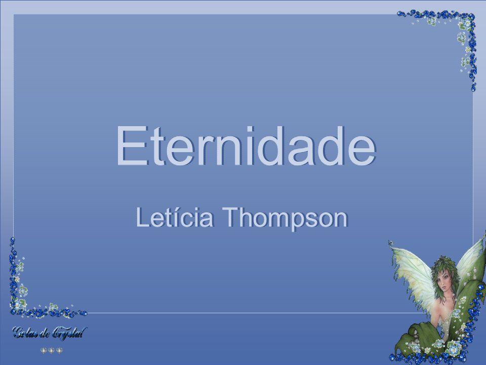 Eternidade Eternidade Eternidade Eternidade Letícia Thompson Letícia Thompson