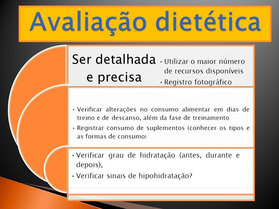 Ser detalhada e precisa •Utilizar o maior número de recursos disponíveis •Registro fotográfico •Verificar alterações no consumo alimentar em dias de t