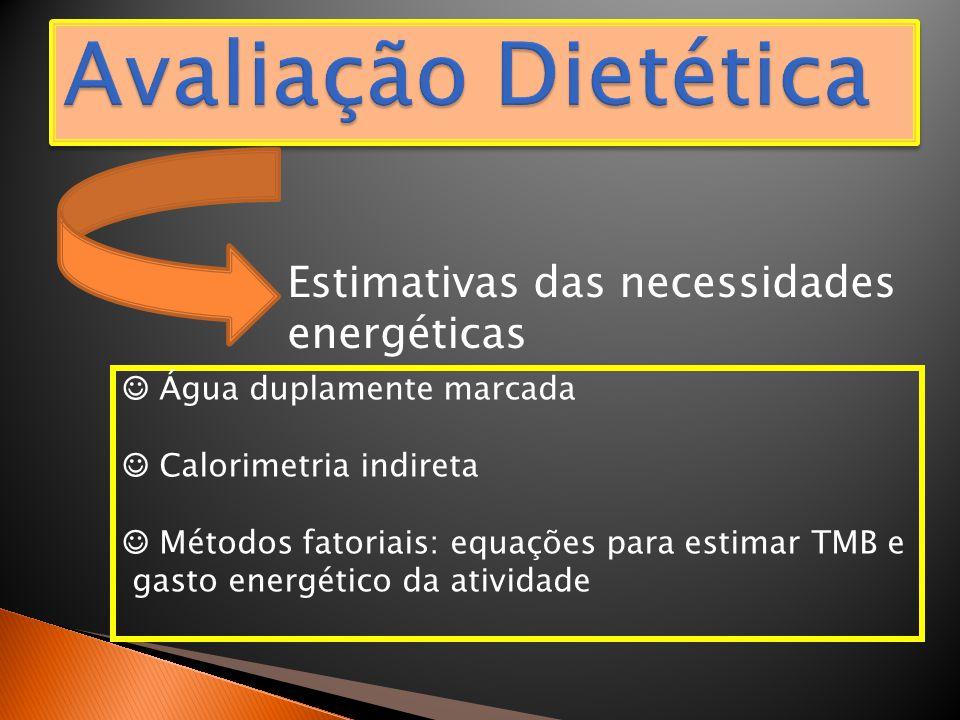 Estimativas das necessidades energéticas ☺ Água duplamente marcada ☺ Calorimetria indireta ☺ Métodos fatoriais: equações para estimar TMB e gasto ener