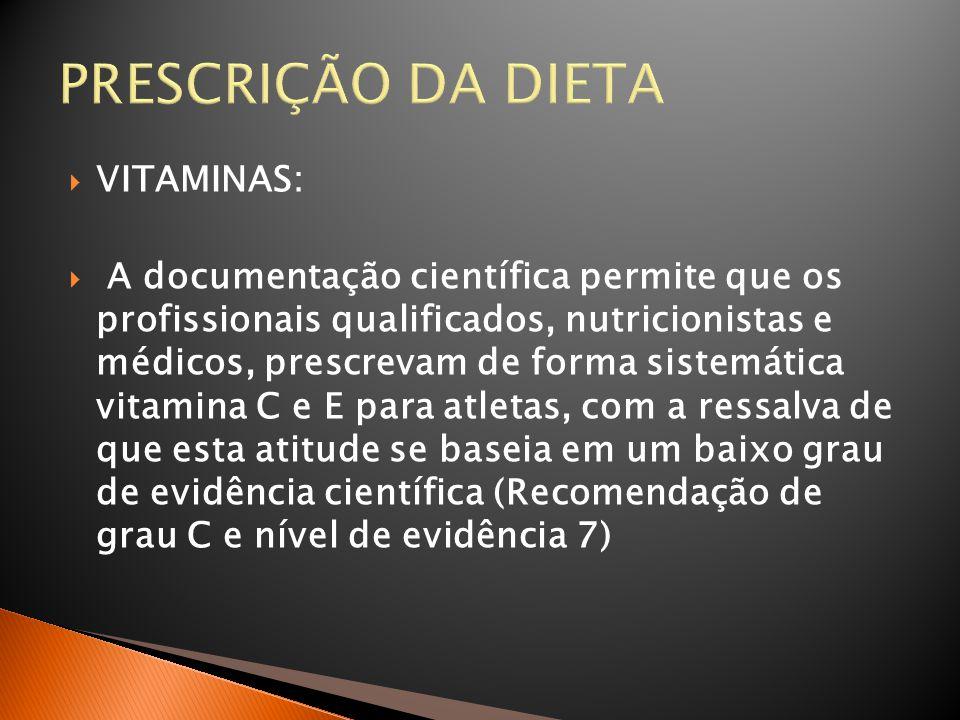 PRESCRIÇÃO DA DIETA  VITAMINAS:  A documentação científica permite que os profissionais qualificados, nutricionistas e médicos, prescrevam de forma