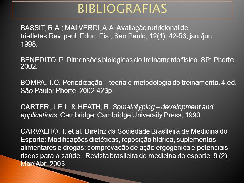BIBLIOGRAFIAS BASSIT, R.A.; MALVERDI, A.A. Avaliação nutricional de triatletas.Rev. paul. Educ. Fís., São Paulo, 12(1): 42-53, jan./jun. 1998. BENEDIT