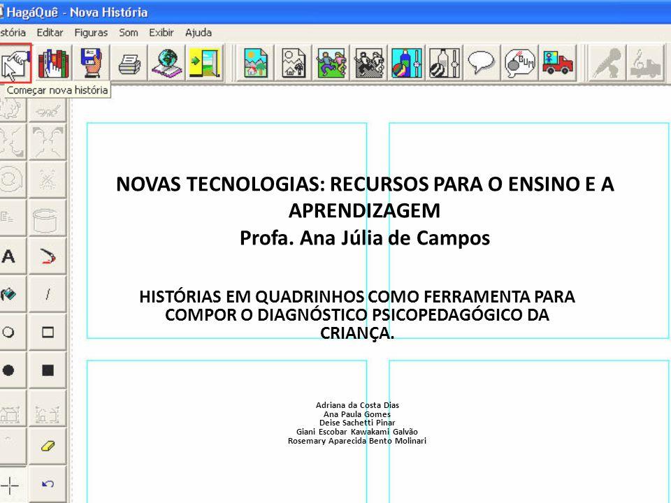 NOVAS TECNOLOGIAS: RECURSOS PARA O ENSINO E A APRENDIZAGEM Profa. Ana Júlia de Campos HISTÓRIAS EM QUADRINHOS COMO FERRAMENTA PARA COMPOR O DIAGNÓSTIC