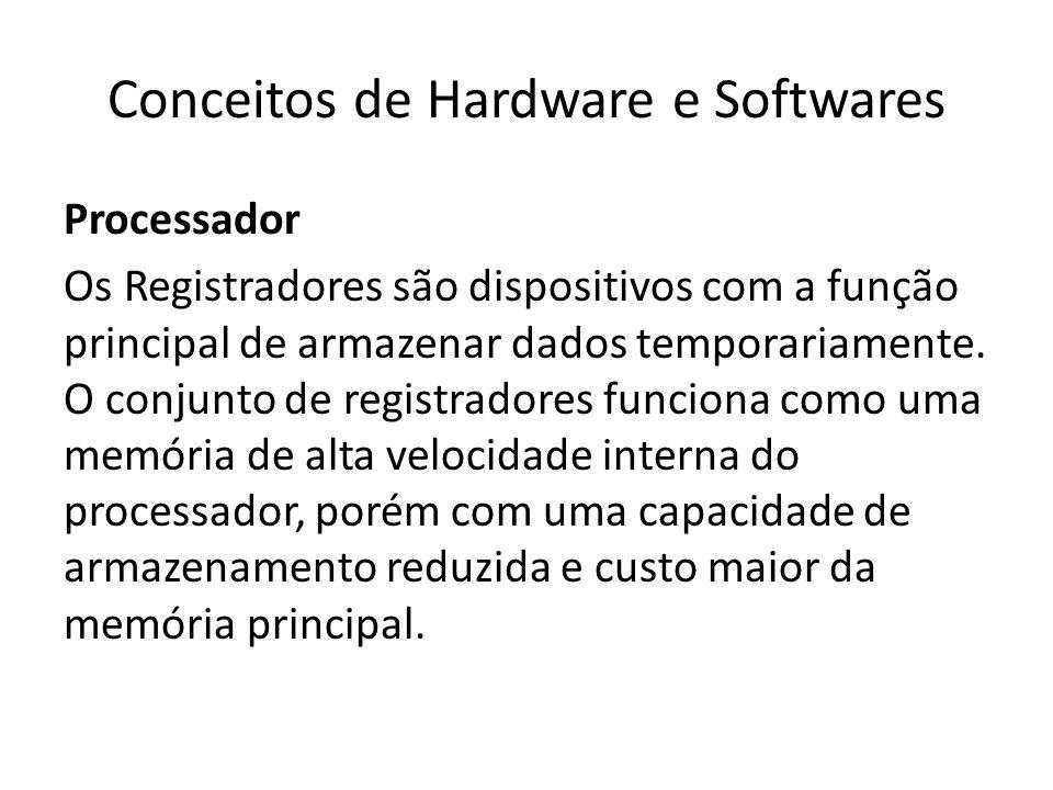 Conceitos de Hardware e Softwares Processador Os Registradores são dispositivos com a função principal de armazenar dados temporariamente. O conjunto