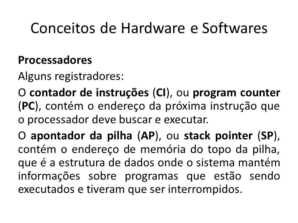 Conceitos de Hardware e Softwares Processadores Alguns registradores: O contador de instruções (CI), ou program counter (PC), contém o endereço da pró