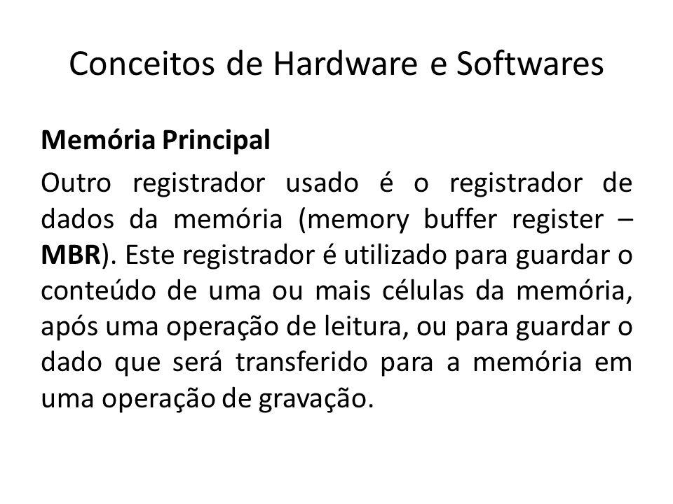Conceitos de Hardware e Softwares Memória Principal Outro registrador usado é o registrador de dados da memória (memory buffer register – MBR). Este r