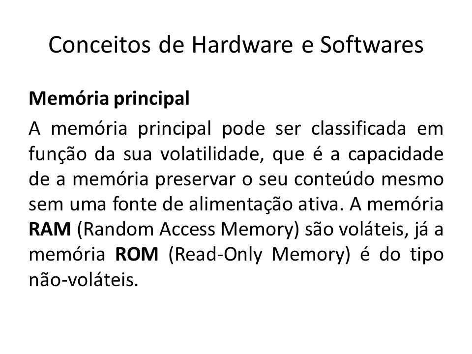 Conceitos de Hardware e Softwares Memória principal A memória principal pode ser classificada em função da sua volatilidade, que é a capacidade de a m