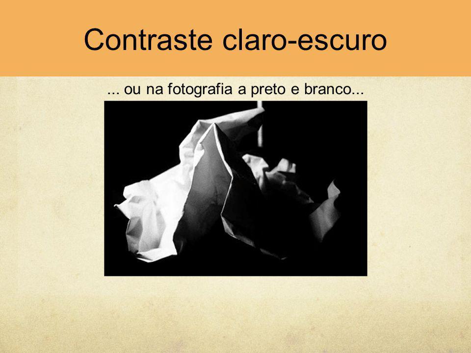 Contraste claro-escuro... ou na fotografia a preto e branco...