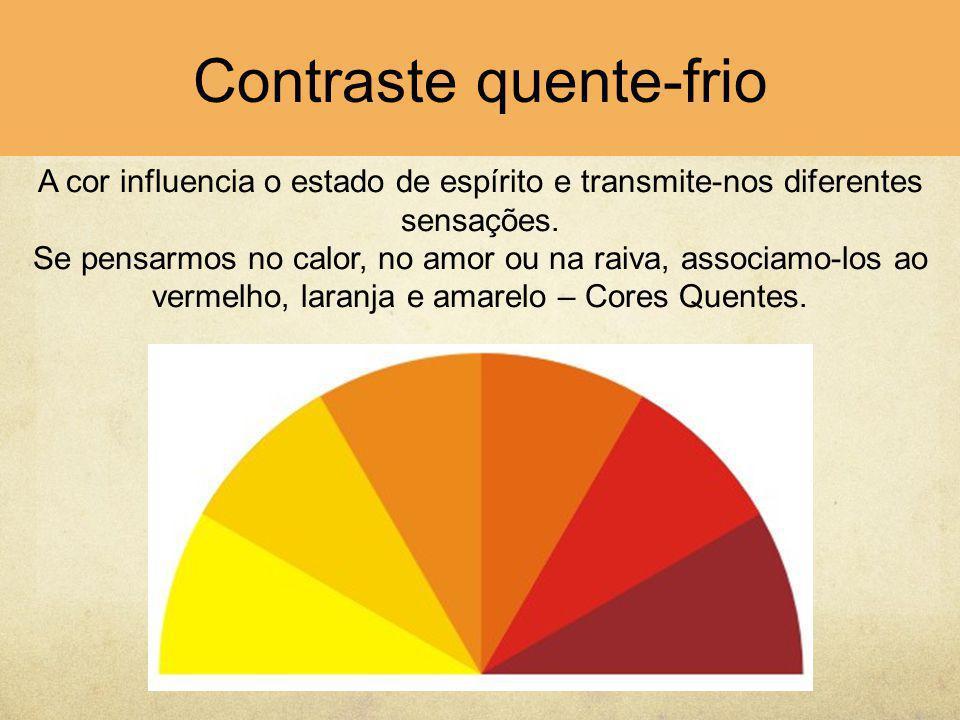 Contraste quente-frio A cor influencia o estado de espírito e transmite-nos diferentes sensações. Se pensarmos no calor, no amor ou na raiva, associam