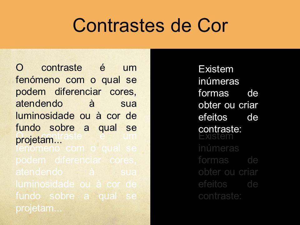 Contrastes de Cor O contraste é um fenómeno com o qual se podem diferenciar cores, atendendo à sua luminosidade ou à cor de fundo sobre a qual se proj