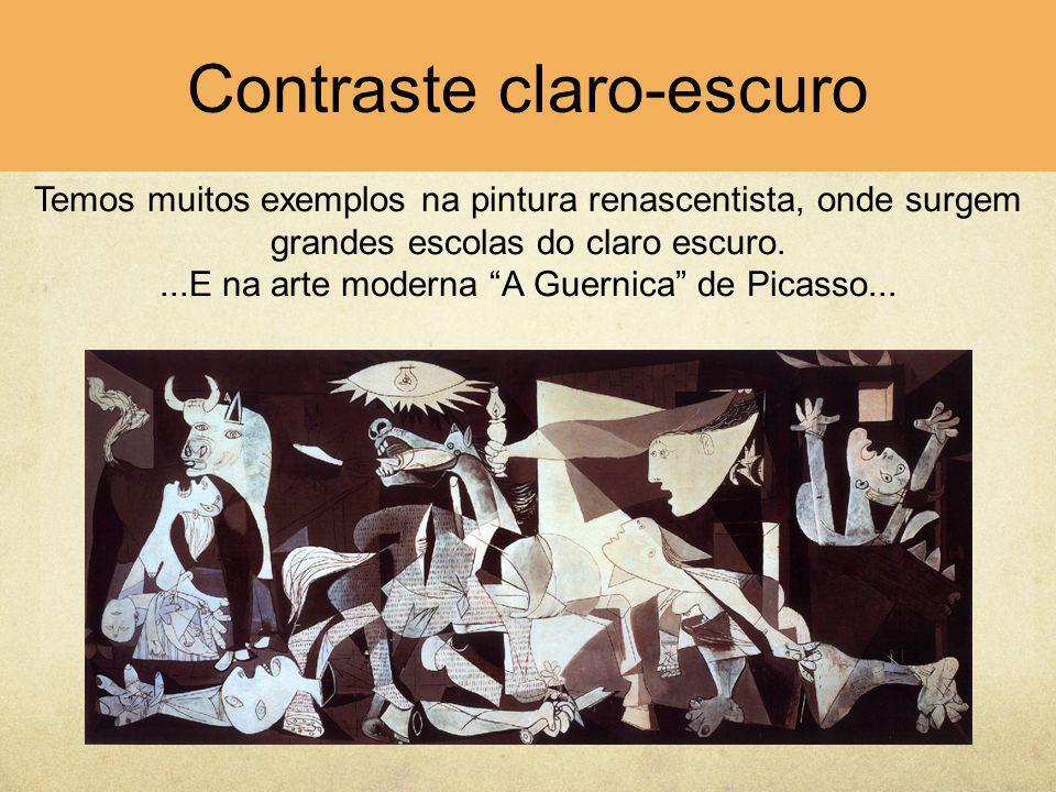 """Contraste claro-escuro Temos muitos exemplos na pintura renascentista, onde surgem grandes escolas do claro escuro....E na arte moderna """"A Guernica"""" d"""